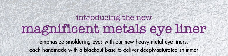 introducing the new magnificent metals eye liner