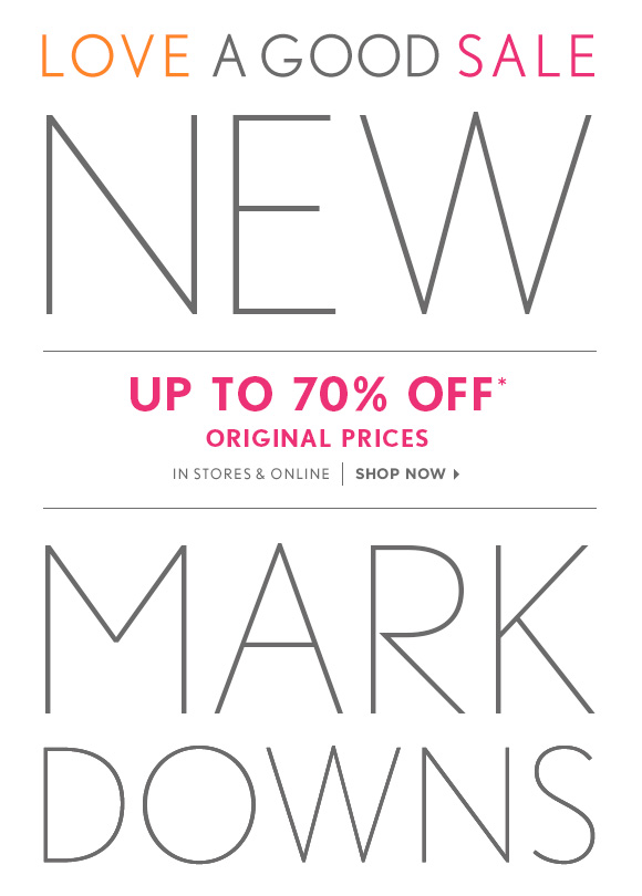 LOVE A GOOD SALE  NEW  UP TO 70% OFF* ORIGINAL PRICES  IN STORES & ONLINE | SHOP NOW  MARK DOWNS
