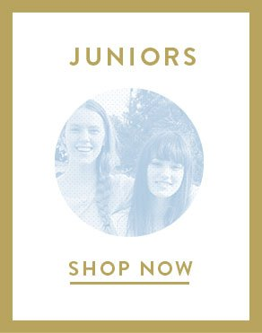 JUNIORS - SHOP NOW