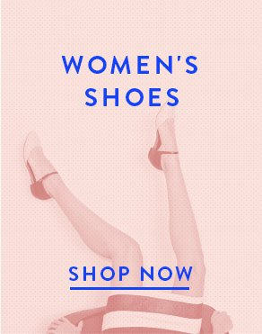 WOMEN'S SHOES - SHOP NOW
