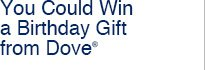 You Could Win a Birthday Gift from Dove®