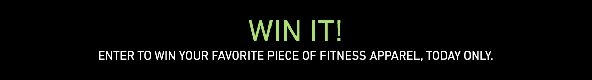 Enter To Win Your Favorite Piece Of Fitness Apparel, Today Only
