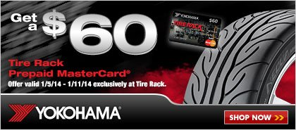 When you purchase a set of four (4) Yokohama tires you may be eligible to receive a $60 Tire Rack Prepaid MasterCard by mail.
