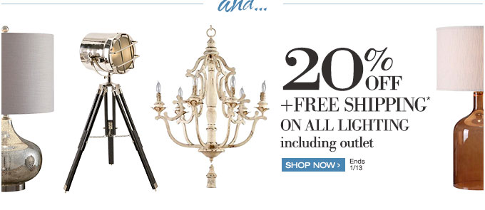and… 20% off + Free Shipping on all lighting including outlet | Shop Now > | Ends 1/13