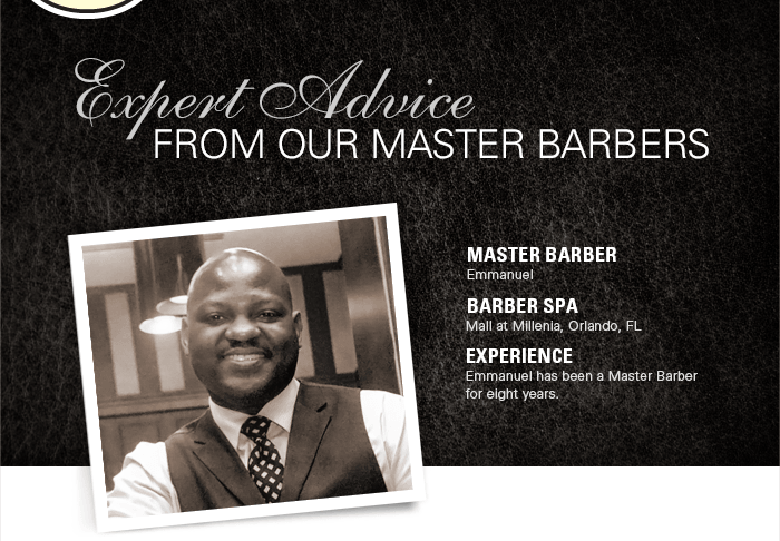 Expert Advice from our Master Barber Emannuel, who has been a Master Barber for eight years.