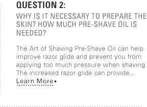 Question 2: Why is it necessary to prepare the skin? How much pre-shave oil is needed?