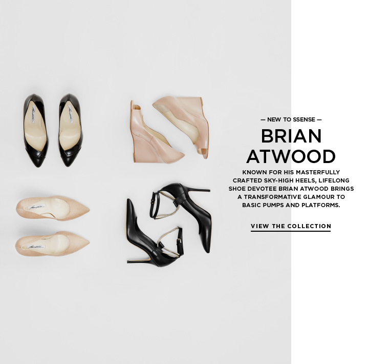 Introducing Brian Atwood Known for his masterfully crafted sky-high heels, lifelong shoe devotee Brian Atwood brings a transformative glamour to basic pumps and platforms.