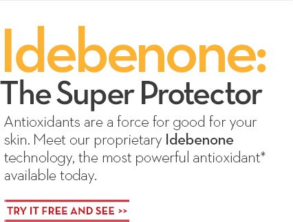 Idebenone: The Super Protector. Antioxidants are a force for a good for your skin. Meet our proprietary Idebenone technology, the most powerful antioxidant* available today. TRY IT FREE AND SEE.