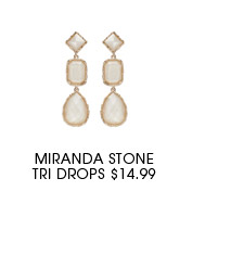 Miranda Stone Tri Drops.