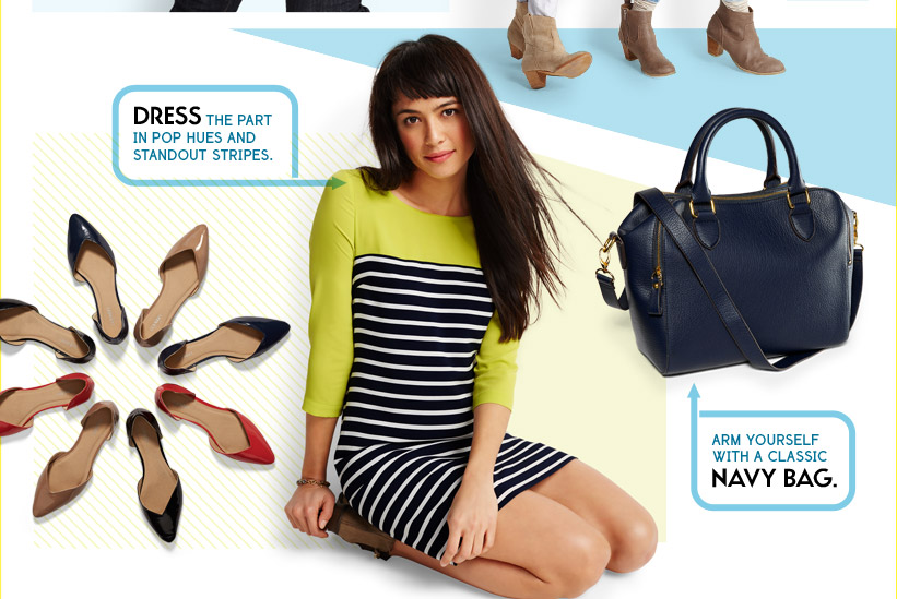 DRESS THE PART IN POP HUES AND STANDOUT STRIPES. | ARM YOURSELF WITH A CLASSIC NAVY BAG.