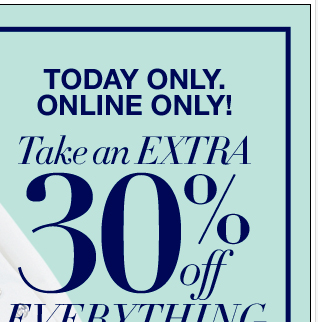 Today Only, Extra 30% Off Everything & FREE Shipping!