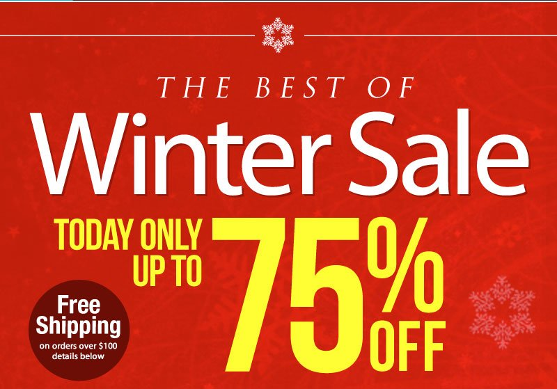 Up to 75% OFF! Our BEST of WINTER SALE, ends soon!