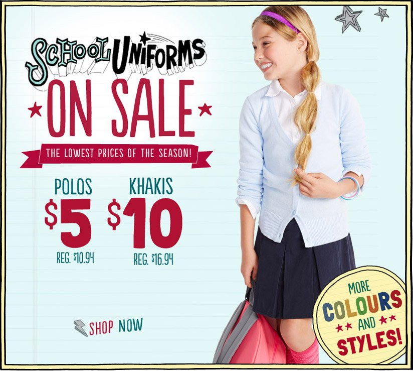 SCHOOL UNIFORMS ON SALE | THE LOWEST PRICES OF THE SEASON | POLOS $5 REG. $10.94 | KHAKIS $10 REG. $16.94 | SHOP NOW | MORE COLOURS AND STYLES