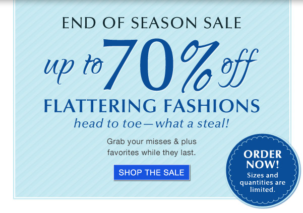 End of Season Sale | Up to 70% Off Flattering Fashions