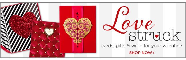 Love Struck 					Shop Valentine's Day cards, gifts & wrap!
