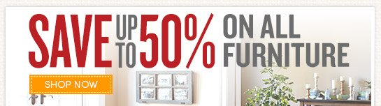 Save up to 50% on All Furniture