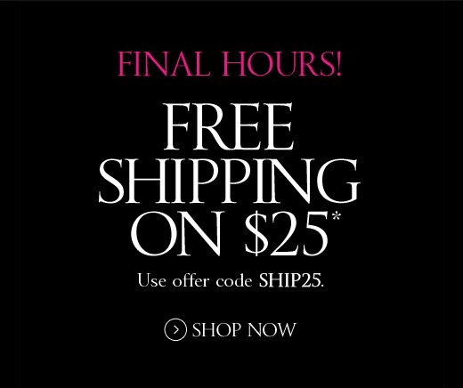 Final Hours! Free Shipping on $25