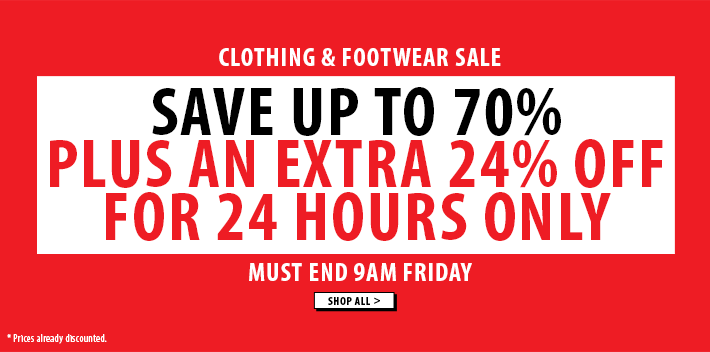 Save up 70% on clothing + footwear PLUS an EXTRA 24% off for 24 hours only!