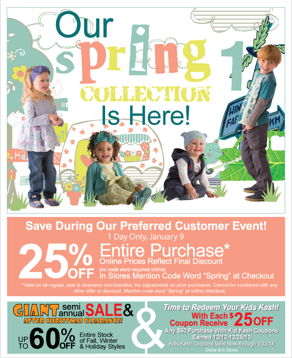 Spring  1 Arrived! Thursday + 25% Off Entire Purchase Preferred Customer Event-1 Day Only,  January 9, Giant Sale Up to 60% Off Clearance & Kids Kash Continues