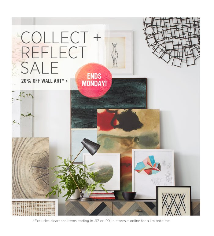 Collect + Reflect Sale. 20% Off Wall Art* Ends Monday!