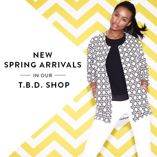 NEW SPRING ARRIVALS IN OUR T.B.D. SHOP