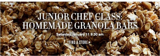 JUNIOR CHEF CLASS: HOMEMADE GRANOLA BARS - Saturday, January 11 9:30 am -- FIND A STORE