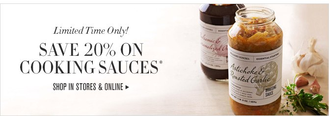 Limited Time Only! SAVE 20% ON COOKING SAUCES* -- SHOP IN STORES & ONLINE