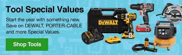 Tool Special Values. Start the year with something new. Save on DEWALT, PORTER-CABLE  and more Special Values. Shop Tools.