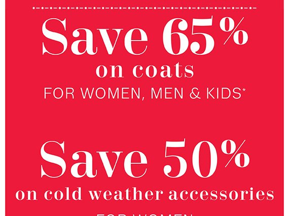 Save 65% on Coats for Women, Men & Kids*.