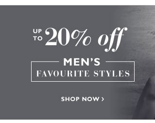 Up to 20% off Mens Favourite Styles
