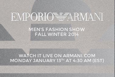EMPORIO ARMANI | MEN'S FASHION SHOW - FALL WINTER 2014 | WATCH IT LIVE ON ARMANI.COM - MONDAY JANUARY 13th AT 4:30 AM (EST)