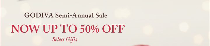GODIVA Semi-Annual Sale NOW UP TO 50% OFF Select Gifts