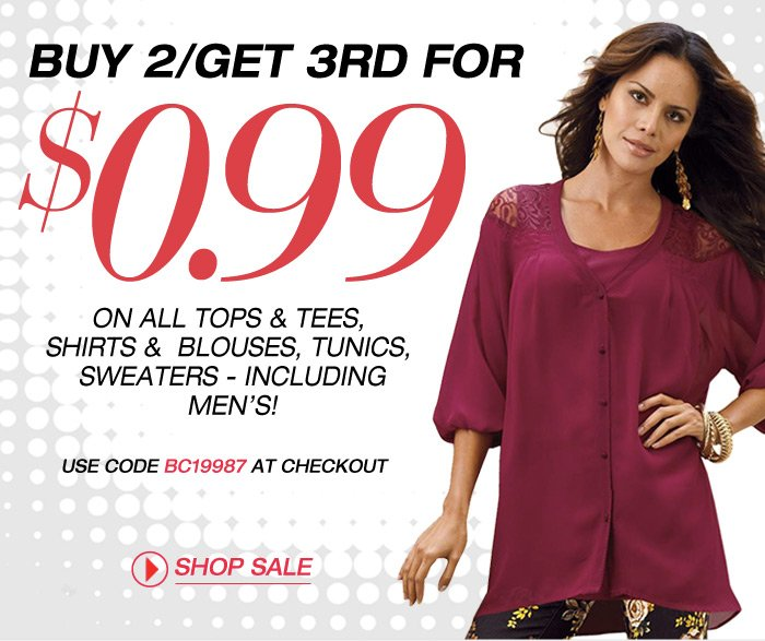 Buy 2 Get 3rd for 0.99 on all tops, tees, shirts, blouses, tunics, sweaters - including mens!