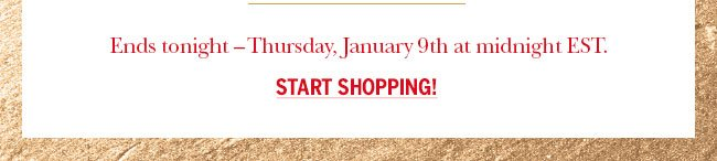 Ends Thursday, January 9th at midnight EST. Start Shopping!