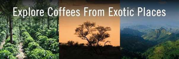 Explore Coffees From Exotic Places