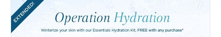 Extended! Operation Hydration Winterize your skin with our Essentials Hydration Kit, FREE with any purchase*