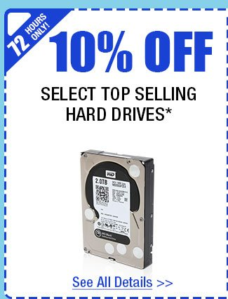 72 HOURS ONLY! 10% OFF SELECT SOLID STATE HYBRID DRIVES & 7200RPM HARD DRIVES!*