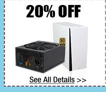20% OFF SELECT COMPUTER CASES / POWER SUPPLIES