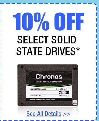 10% OFF SELECT SOLID STATE DRIVES!*