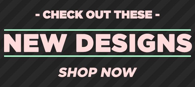 6 New Designs - Shop Now