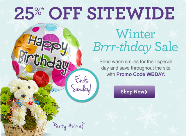 25%* OFF Sitewide Winter Brrr-thday Sale  Send warm smiles for their special day and save throughout the site with Promo Code WBDAY  Shop Now