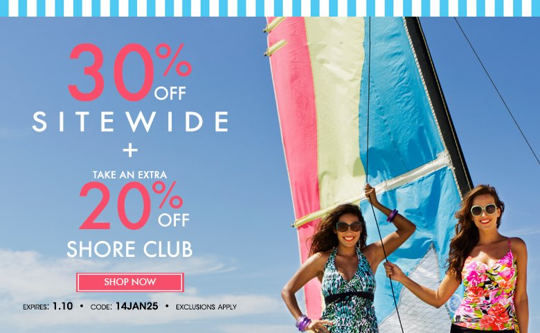 30% off Sitewide + Extra 20% off Shore Club - Shop Now and use code: 14JAN25