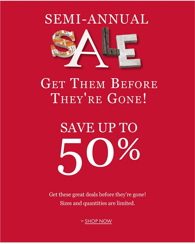 SEMI-ANNUAL SALE SAVE UP TO 50% | SHOP NOW