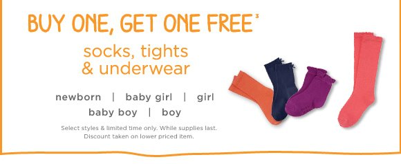 Buy one, get one free(3). Socks, tights & underwear. Select styles & limited time only. While supplies last. Discount taken on lower priced item.