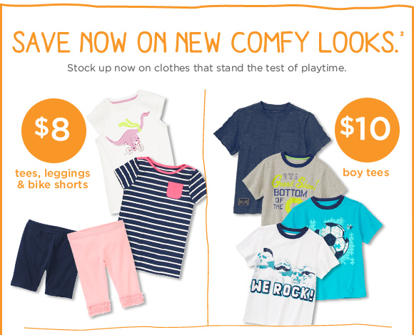 Save Now On New Comfy Looks(2). Stock up now on clothes that stand the test of playtime. $8 tees, leggings & bike shorts. $10 boy tees.