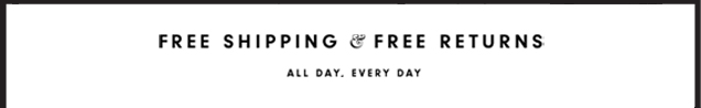 Free shipping and free returns. All day. Every day.