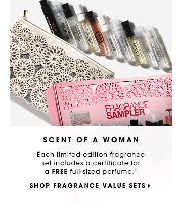 Scent of A Woman Each limited-edition fragrance set includes a certificate for a FREE full-sized perfume.† Shop Fragrance Value Sets