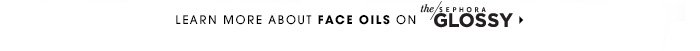 Learn more about face oils on The Sephora Glossy