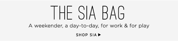 The Sia Bag. A weekender, a day-to-day, for work and for play. Shop Sia