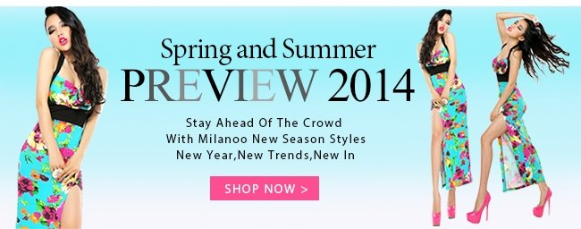 Spring and Summer PREVIEW 2014 New year, New Trend ,New IN SHOP NOW